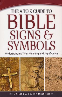 The A to Z Guide to Bible Signs and Symbols: Understanding Their Meaning and Significance  -     By: Neil Wilson, Nancy Ryken Taylor
