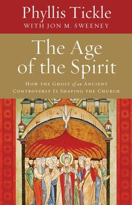 The Age of the Spirit: How the Ghost of an Ancient Controversy Is Shaping the Church  -     By: Phyllis Tickle, Jon M. Sweeney