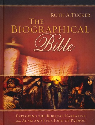 The Biographical Bible: Exploring the Biblical Narrative from Adam and Eve to John of Patmos  -     By: Ruth A. Tucker