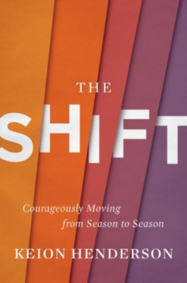 Shift: Courageously Moving from Season to Season  -     By: Keion Henderson