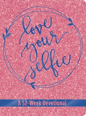 Love Your Selfie (Glitter Devotional): A 52-Week   Devotional  -     By: Tessa Hall