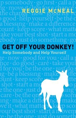 Get Off Your Donkey! Help Somebody and Help Yourself   -     By: Reggie McNeal