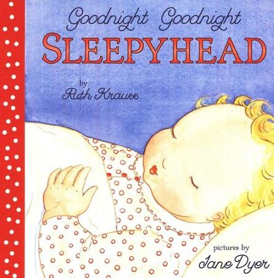 Goodnight Goodnight Sleepyhead Board Book  -     By: Ruth Krauss     Illustrated By: Jane Dyer
