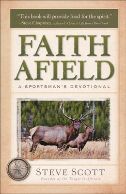 Faith Afield: A Sportsman's Devotional   -     By: Steve Scott