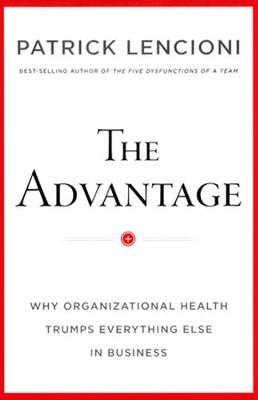 The Advantage: Why Organizational Health Trumps  Everything Else in Business  -     By: Patrick Lencioni