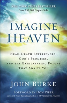 Imagine Heaven: Near-Death Experiences, God's Promises, and the Exhilarating Future that Awaits You  -     By: John Burke