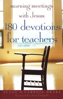 Morning Meetings with Jesus: 180 Devotions for Teachers  -     By: Susan O'Carroll Drake
