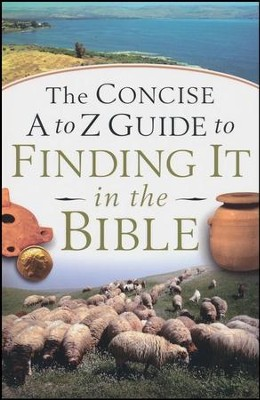 The Concise A to Z Guide to Finding It in the Bible  -