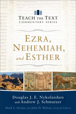 Ezra, Nehemiah, and Esther: Teach the Text Commentary   -     Edited By: Mark Strauss, John Walton     By: Douglas J.E. Nykolaishen, Andrew J. Schmutzer