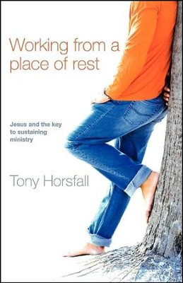 Working from a Place of Rest   -     By: Tony Horsfall