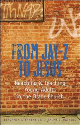 From Jay-Z to Jesus: Reaching & Teaching Young Adults in the Black Church  -     By: Ralph Watkins, Benjamin Stephens