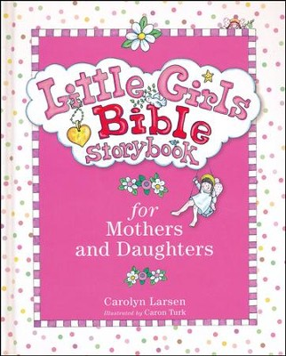 Little Girls Bible Storybook for Mothers and Daughters   -     By: Carolyn Larsen