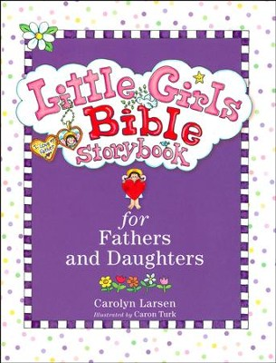Little Girls Bible Storybook for Fathers and Daughters, revised and updated  -     By: Carolyn Larsen