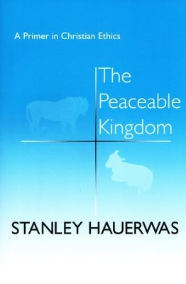 The Peaceable Kingdom: A Primer in Christian Ethics   -     By: Stanley Hauerwas