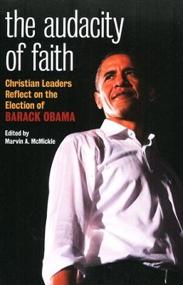 The Audacity of Faith: Christian Leaders Reflect on the Election of Barack Obama  -     Edited By: Marvin A. McMickle     By: Edited by Marvin A. McMickle