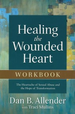 Healing the Wounded Heart Workbook: The Heartache of Sexual Abuse and the Hope of Transformation  -     By: Dan B. Allender, Traci Mullins
