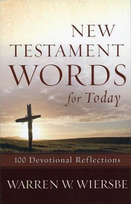 New Testament Words for Today: 100 Devotional Reflections  -     By: Warren W. Wiersbe