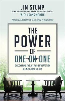 The Power of One-on-One: Discovering the Joy and Satisfaction of Mentoring Others  -     By: Jim Stump, Frank Martin