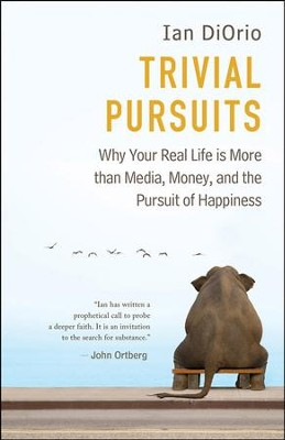 Trivial Pursuits: Why Your Real Life Is More Than Media, Money, and the Pursuit of Happiness  -     By: Ian DiOrio