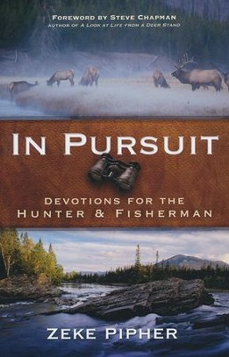 In Pursuit: Devotions for the Hunter & Fisherman   -     By: Zeke Pipher