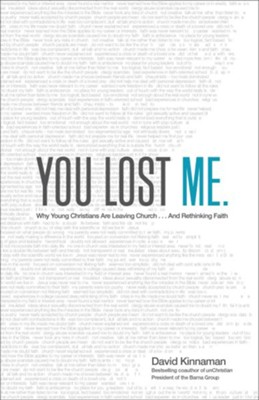 You Lost Me: Why Young Christians Are Leaving Church...and Rethinking Faith  -     By: David Kinnaman, Aly Hawkins