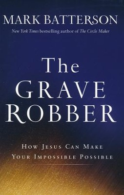 The Grave Robber: How Jesus Can Make Your Impossible Possible  -     By: Mark Batterson