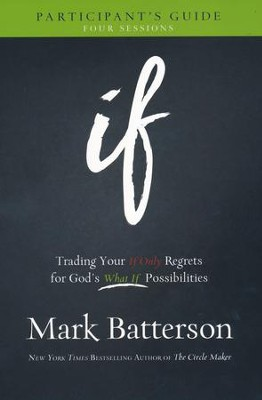 If Participant's Guide: Trading Your If Only Regrets for God's What If Possibilities  -     By: Mark Batterson