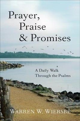 Prayer, Praise & Promises: A Daily Walk Through the Psalms  -     By: Warren W. Wiersbe