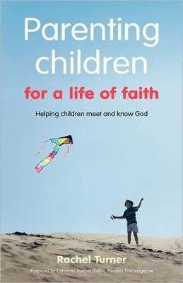Parenting Children for a Life of Faith   -     By: Rachel Turner