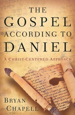 The Gospel according to Daniel: A Christ-Centered Approach  -     By: Bryan Chapell