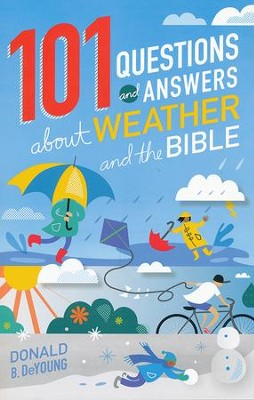 101 Questions and Answers About Weather and the Bible   -     By: Donald B. DeYoung