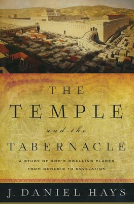 The Temple and the Tabernacle: A Study of God's Dwelling Places from Genesis to Revelation  -     By: J. Daniel Hays
