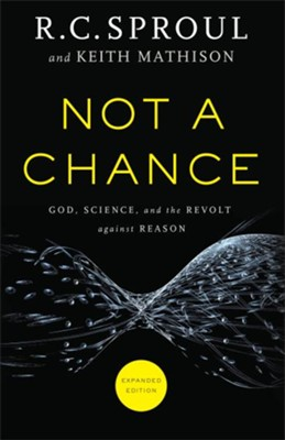 Not a Chance: God, Science and the Revolt Against Reason, Revised and Expanded  -     By: R.C. Sproul, Keith Mathison