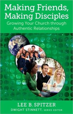 Making Friends, Making Disciples: Growing Your Church through Authentic Relationships  -     By: Lee B. Spitzer