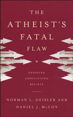 The Atheist's Fatal Flaw: Exposing Conflicting Beliefs  -     By: Norman L. Geisler, Daniel J. McCoy