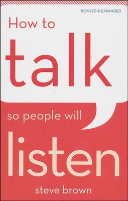 How to Talk So People Will Listen, revised and expanded  -     By: Steve Brown