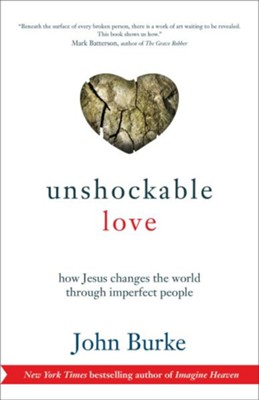 Unshockable Love: How Jesus Changes the World Through Imperfect People  -     By: John Burke