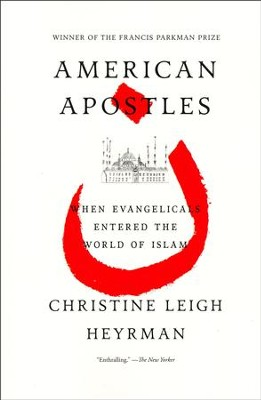 American Apostles: When Evangelicals Entered the World of Islam  -     By: Christine Leigh Heyrman