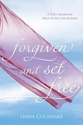 Forgiven and Set Free, Revised and Updated Edition: A Post-Abortion Bible Study for Women  -     By: Linda Cochrane