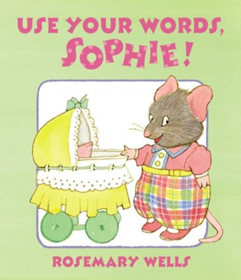Use Your Words, Sophie!  -     By: Rosemary Wells