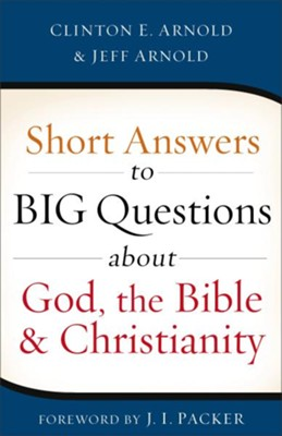 Short Answers to Big Questions About God, the Bible, and Christianity  -     By: Clinton E. Arnold, Jeff Arnold