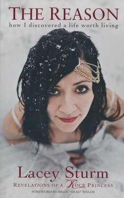 The Reason: How I Discovered a Life Worth Living  -     By: Lacey Sturm