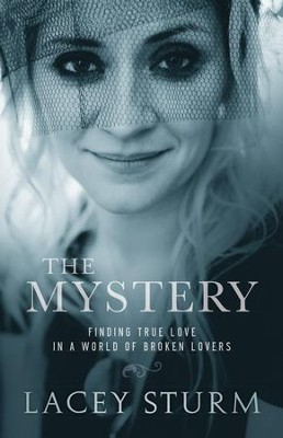 The Mystery: Finding True Love in a World of Broken Lovers  -     By: Lacey Sturm