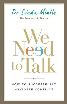 We Need to Talk: How to Successfully Navigate Conflict  -     By: Dr. Linda Mintle