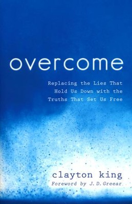 Overcome: Replacing the Lies That Hold Us Down with the Truths That Set Us Free  -     By: Clayton King