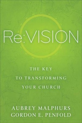 Re:Vision: The Key to Transforming Your Church  -     By: Aubrey Malphurs, Gordon E. Penfold