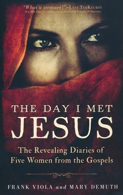 The Day I Met Jesus: The Revealing Diaries of Five Women from the Gospels  -     By: Frank Viola, Mary DeMuth