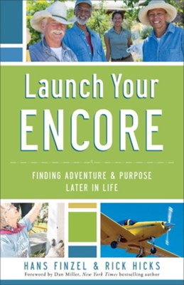 Launch Your Encore: Finding Adventure and Purpose Later in Life  -     By: Hans Finzel, Rick Hicks