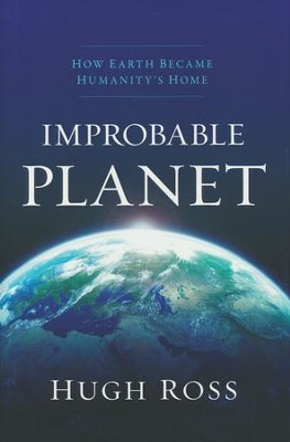 Improbable Planet: How Earth Became Humanity's Home  -     By: Hugh Ross