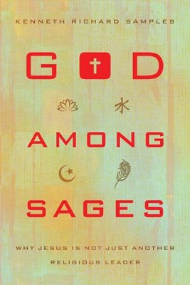 God Among Sages: Why Jesus Is Not Just Another Religious Leader  -     By: Kenneth Richard Samples